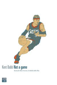 Not a game. Storia di Allen Iverson, il ribelle della NBA