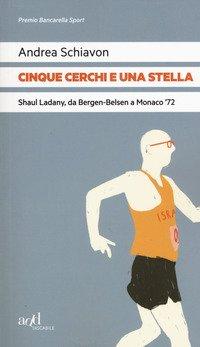 Cinque cerchi e una stella. Shaul Ladany, da Bergen-Belsen a Monaco '72