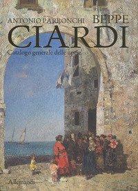 Beppe Ciardi. Catalogo generale delle opere