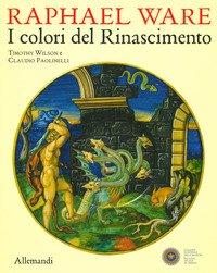 Raphael Ware. I colori del Rinascimento. Catalogo della mostra (Urbino, 31 ottobre 2019-13 aprile 2020)