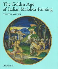 The golden age of italian maiolica painting