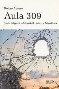 Aula 309. Storia del giudice Guido Galli ucciso da Prima Linea