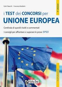 I test dei concorsi per Unione Europea. Centinaia di quesiti risolti e commentati. I consigli per affrontare e superare le prove EPSO