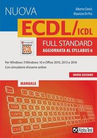La nuova ECDL/ICDL full standard. Aggiornata al Syllabus 6