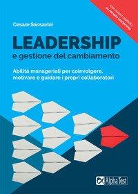 Leadership e gestione del cambiamento. Abilità manageriali per coinvolgere, motivare e guidare i propri collaboratori