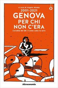 2001-2021. Genova per chi non c'era. L'eredità del G8: il seme sotto la neve
