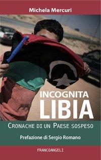 Incognita Libia. Cronache di un Paese sospeso