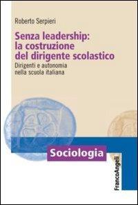 Senza Leadership: La Costruzione Del Dirigente Scolastico. Dirigenti E Autonomia Nella Scuola It...