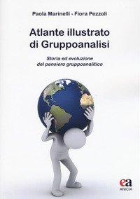 Atlante illustrato di gruppoanalisi. Storia ed evoluzione del pensiero gruppoanalitico