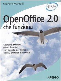 OpenOffice 2.0 che funziona. Leggere, scrivere e far di conto con la suite per l'ufficio libera, gratuita e potente