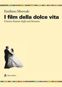 I film della dolce vita. Cinema d'autore degli anni Sessanta