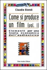 Come si produce un film. Vol. 1: Elementi per una teoria economica dell'audiovisivo.