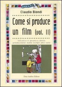 Come si produce un film. Vol. 2: Tecnica e pratica della produzione dallo script alla sala.