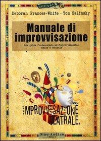 Manuale di improvvisazione. Una guida fondamentale all'improvvisazione comica e teatrale