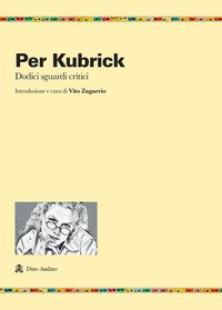 Per Kubrick. Dodici sguardi critici