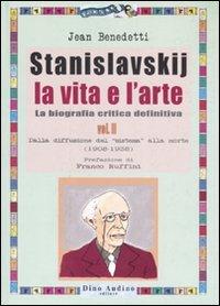 Stanislavskij. La vita e l'arte. La biografia critica definitiva