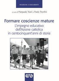 Formare coscienze mature. L'impegno educativo dell'Azione cattolica in centocinquant'anni di storia