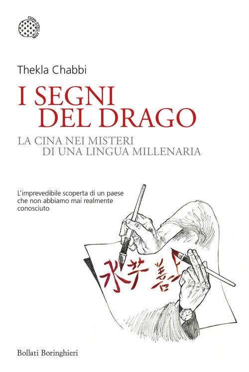 I segni del drago. La vera Cina nei misteri di una lingua millenaria