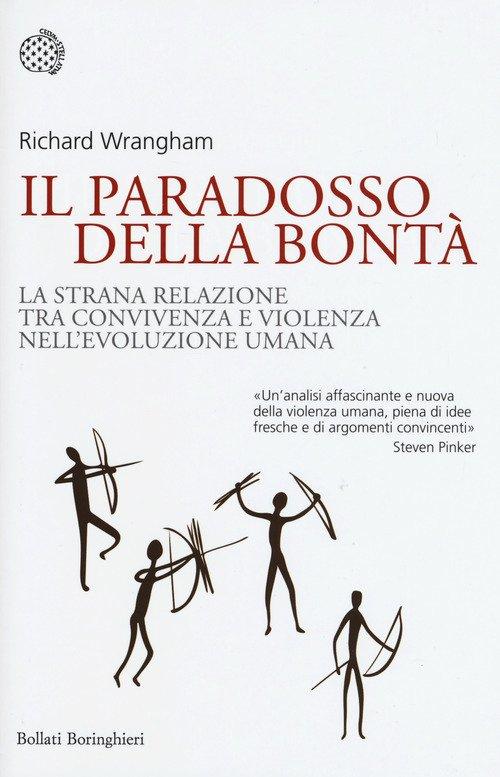 Il paradosso della bontà. La strana relazione tra convivenza e violenza nell'evoluzione umana