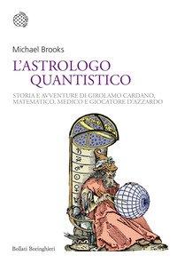 L'astrologo quantistico. Storia e avventure di Girolamo Cardano, matematico, medico e giocatore d'azzardo