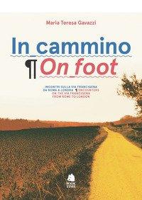 In cammino. Incontri sulla via Francigena da Roma a Londra-On foot. Encounters on the via Francigena from Rome to London
