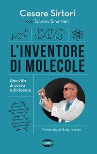 L'inventore di molecole. Una vita di corsa e di ricerca