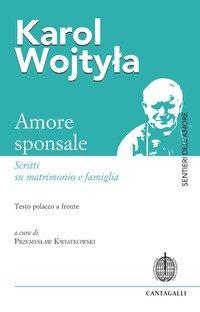 Amore sponsale. Scritti su matrimonio e famiglia. Testo polacco a fronte