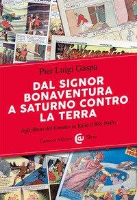 Dal signor Bonaventura a Saturno contro la terra. Agli albori del fumetto in Italia (1908-1945)