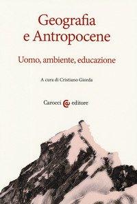 Geografia e antropocene. Uomo, ambiente, educazione