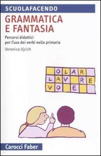 Grammatica e fantasia. Percorsi didattici per l'uso dei verbi nella scuola primaria