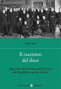 Il razzismo del duce. Mussolini dal ministero dell'Interno alla Repubblica sociale italiana