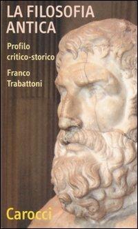 La filosofia antica. Profilo critico-storico