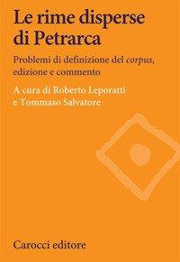 Le rime disperse di Petrarca. Problemi di definizione del corpus, edizione e commento