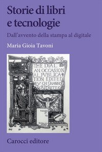 Storie di libri e tecnologie. Dall'avvento della stampa al digitale