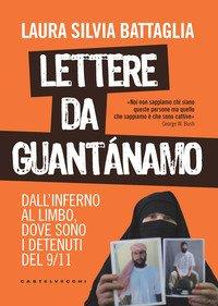 Lettere da Guantanamo. Dall'inferno al limbo