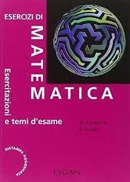 Esercizi di matematica. Esercitazioni e temi d'esame