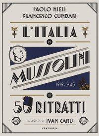 L'Italia di Mussolini in 50 ritratti