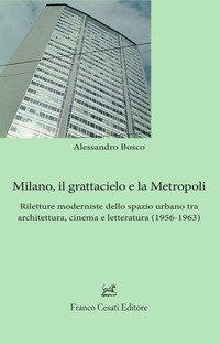 Milano, il grattacielo e la metropoli. Riletture moderniste dello spazio urbano tra architettura, cinema e letteratura (1956-1963)