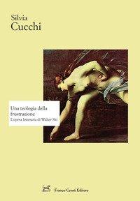 Una teologia della frustrazione. L'opera letteraria di Walter Siti