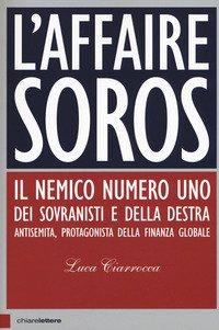 L'affaire Soros. Il nemico numero uno dei sovranisti e della destra antisemita, protagonista della finanza globale