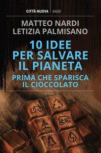 10 idee per salvare il pianeta prima che sparisca il cioccolato