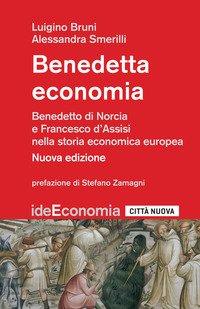 Benedetta economia. Benedetto da Norcia e Francesco d'Assisi nella storia economica europea