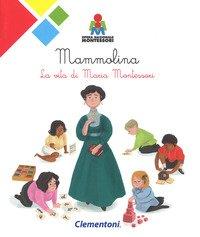 Mammolina. La vita di Maria Montessori