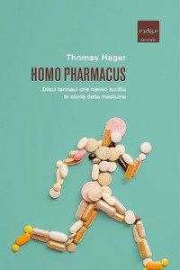 Homo pharmacus. Dieci farmaci che hanno scritto la storia della medicina