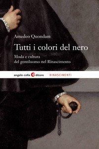 Tutti i colori del nero. Moda e cultura del gentiluomo nel Rinascimento