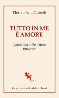 Tutto in me è amore. Antologia delle lettere 1918-1926