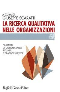 La ricerca qualitativa nelle organizzazioni. Pratiche di conoscenza situata e trasformativa