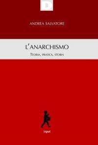Anarchismo. Teoria, pratica, storia