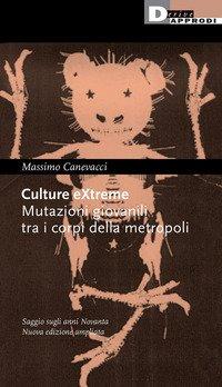 Culture extreme. Mutazioni giovanili tra i corpi della metropoli