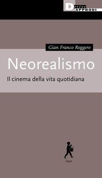 Neorealismo. Il cinema della vita quotidiana